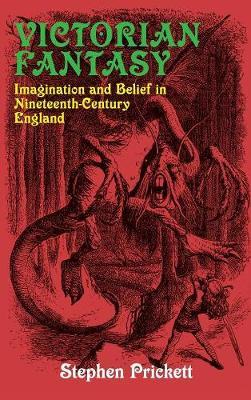 Victorian Fantasy: Imagination and Belief in Nineteenth-Century England (Hardback)