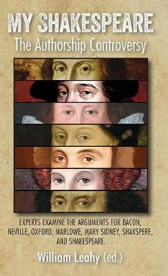 My Shakespeare: The Authorship Controversy: Experts examine the arguments for Bacon, Neville, Oxford, Marlowe, Mary Sidney, Shakspere, and Shakespeare. (Hardback)