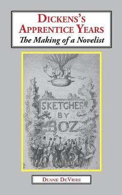 Dickens's Apprentice Years: The Making of a Novelist (Hardback)