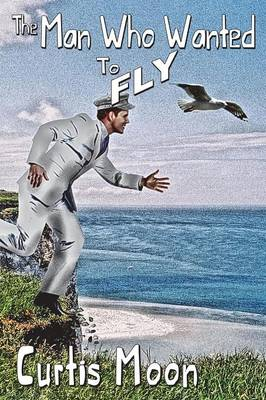 The Man Who Wanted to Fly (Paperback)