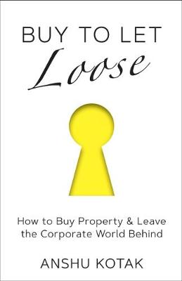 Buy to Let Loose: How to Buy Property & Leave the Corporate World Behind (Paperback)