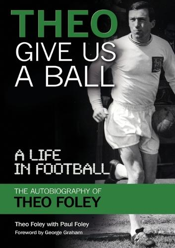 Theo Give Us A Ball: A Life in Football (Paperback)