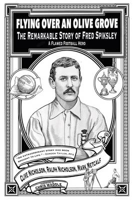 Flying Over an Olive Grove: The Remarkable Story of Fred Spiksley - A Flawed Football Hero (Hardback)