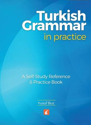 Turkish Grammar in Practice - A self-study reference & practice book (Paperback)