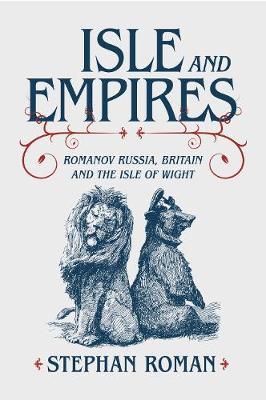 Isle and Empires: Romanov Russia, Britain and the Isle of Wight (Hardback)