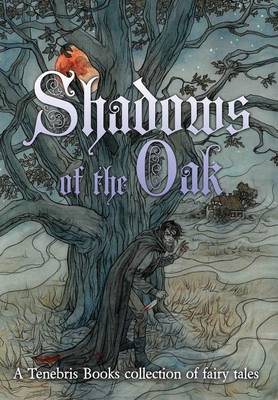 Shadows of the Oak: A Tenebris Books Collection of Fairy Tales (Hardback)