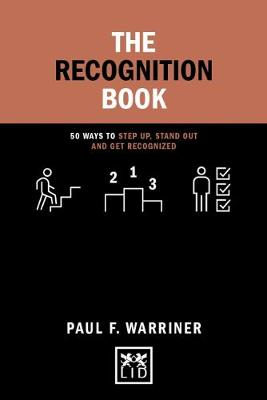 The Recognition Book: 50 ways to stand up, stand out and get recognized - Concise Advice (Hardback)