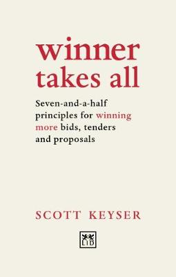 Winner Takes All: Seven-and-a-half principles for winning bids, tenders and proposals (Paperback)