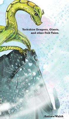 Yorkshire Dragons, Giants, and Other Folk Tales. (Hardback)