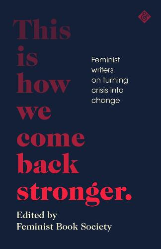 This Is How We Come Back Stronger: Feminist Writers On Turning Crisis Into Change (Hardback)
