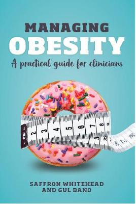 Managing Obesity: A practical guide for clinicians (Paperback)
