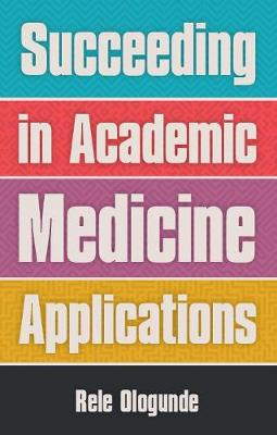 Succeeding in Academic Medicine Applications (Paperback)
