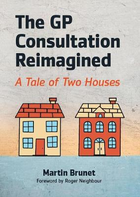 The GP Consultation Reimagined: A tale of two houses (Paperback)