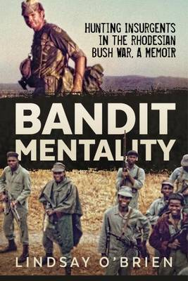 Bandit Mentality: Hunting Insurgents in the Rhodesian Bush War, a Memoir (Paperback)