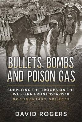 Bullets, Bombs and Poison Gas: Supplying the Troops on the Western Front 1914-1918, Documentary Sources (Paperback)