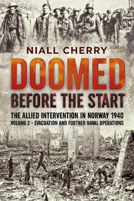 Doomed Before the Start Volume 2: The Allied Intervention in Norway 1940 - Evacuation and Further Naval Operations (Hardback)