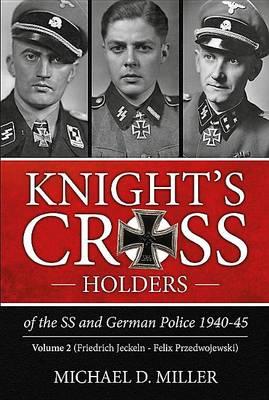 Knight'S Cross Holders of the Ss & German Police, 1940-1945.: Volume 2:  Friedrich Jeckeln - Felix Przedwojewski (Paperback)