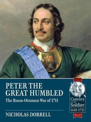 Peter the Great Humbled: The Russo-Ottoman War of 1711 - Century of the Soldier (Paperback)