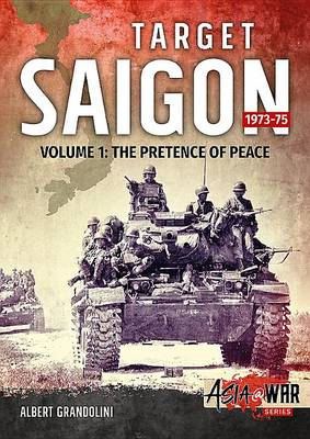 Target Saigon 1973-75 Volume 1: The Fall of South Vietnam - Asia@War (Paperback)