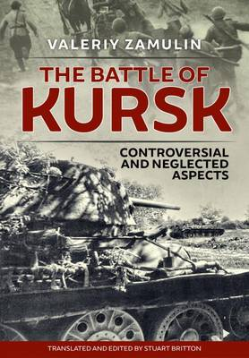 The Battle of Kursk: Controversial and Neglected Aspects (Hardback)