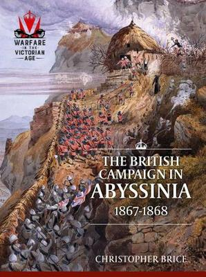 The British Campaign in Abyssinia, 1867-1868 - From Musket to Maxim 1815-1914 (Paperback)