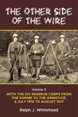 The Other Side of the Wire Volume 3: With the XIV Reserve Corps: the Period of Transition 2 July 1916-August 1917 (Hardback)