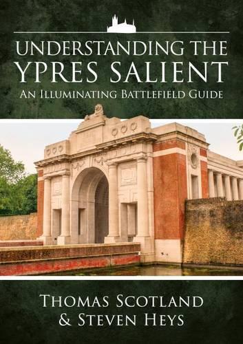 Understanding the Ypres Salient: An Illuminating Battlefield Guide (Paperback)
