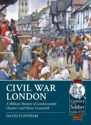 Civil War London: A Military History of London Under Charles I and Oliver Cromwell - Century of the Soldier (Paperback)