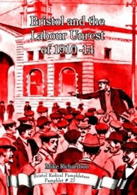 Bristol and the Labour Unrest of 1910-14 - Bristol Radical Pamphleteer 27 (Paperback)