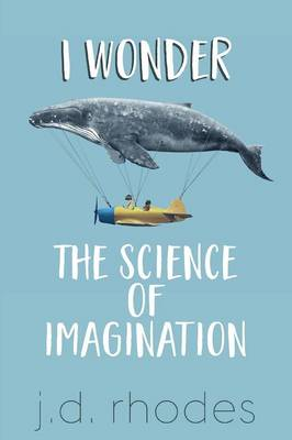 I Wonder...: The Science of Imagination (Paperback)