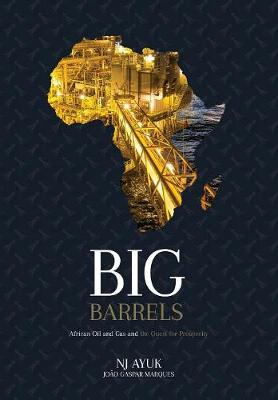 Big Barrels: African Oil and Gas and the Quest for Prosperity (Hardback)