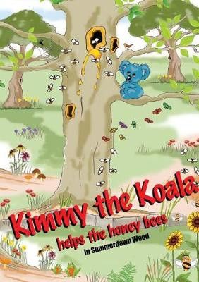 Kimmy the Koala Helps the Honey Bees in Summertown Wood (Paperback)