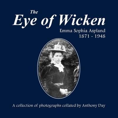 The Eye of Wicken: Emma Sophia Aspland 1871 - 1948 (Hardback)