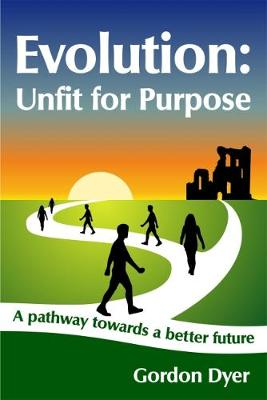 Evolution: Unfit for Purpose: A pathway towards a better future (Paperback)