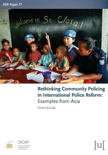 Rethinking Community Policing in International Police Reform: Examples from Asia - Ssr Papers 17 (Paperback)