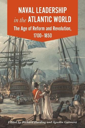Naval Leadership in the Atlantic World: The Age of Reform and Revolution, 1700-1850 (Paperback)