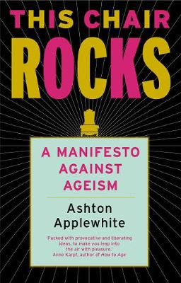 This Chair Rocks: A Manifesto Against Ageism (Paperback)