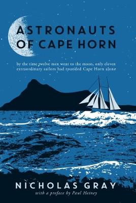 Astronauts of Cape Horn: by the time twelve men went to the moon, only eleven extraordinary sailors had rounded Cape Horn alone (Hardback)