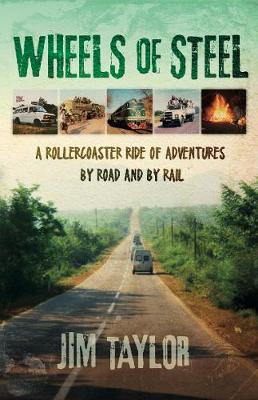 Wheels of Steel: a rollercoaster ride of adventures by road and by rail (Paperback)