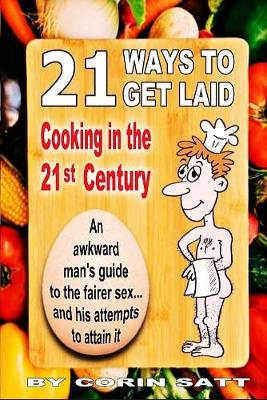 21 Ways To Get Laid: Cooking in the 21st Century (Paperback)