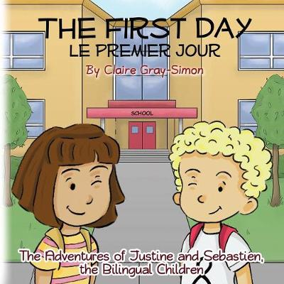 The First Day Le Premier Jour - The Adventures of Justine and Sebastien, the Bilingual Children 1 (Paperback)