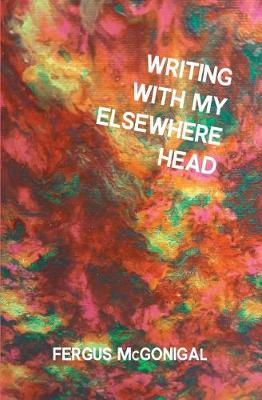 Writing with My Elsewhere Head (Paperback)