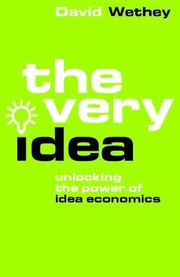 The Very Idea!: Unlocking the Power of Idea Economics (Paperback)
