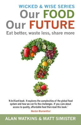 Our Food Our Future: Eat Better, Waste Less, Share More - Wicked and Wise 3 (Paperback)