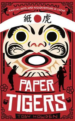 Paper Tigers: Martial arts and misadventure in Japan (Paperback)