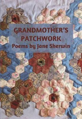 Grandmother's Patchwork: Poems by Jane Sherwin (Paperback)