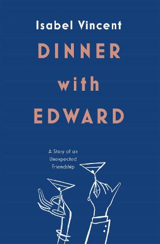 Dinner with Edward: A Story of an Unexpected Friendship (Hardback)