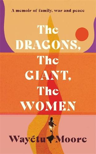 The Dragons, the Giant, the Women: A memoir of family, war and peace (Hardback)