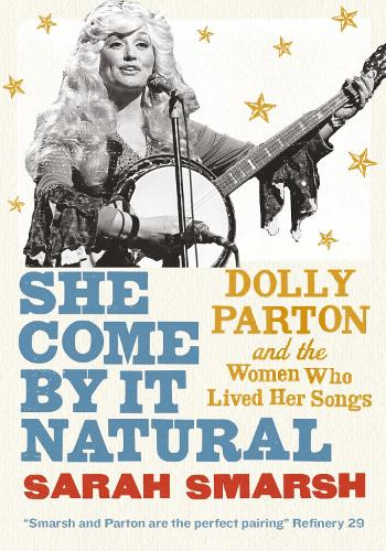 She Come By It Natural: Dolly Parton and the Women Who Lived her Songs (Paperback)
