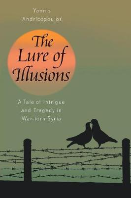 The Lure of Illusions: A Tale of Intrigue and Tragedy in War-Torn Syria (Paperback)
